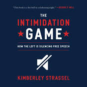 The Intimidation Game: How the Left Is Silencing Free Speech Audiobook, by Kimberley Strassel