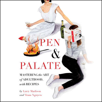 Pen & Palate: Mastering the Art of Adulthood, with Recipes Audiobook, by Lucy Madison