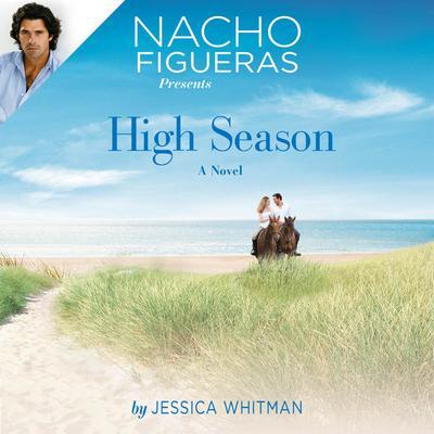 Nacho Figueras Presents: High Season Audiobook, by Jessica Whitman