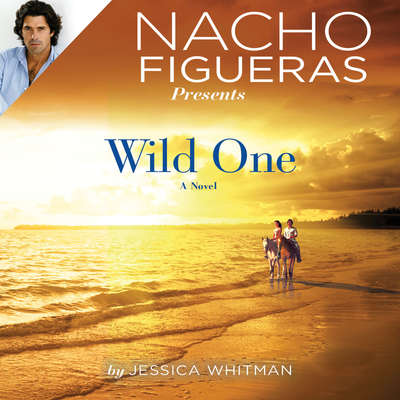 Nacho Figueras Presents: Wild One Audiobook, by Jessica Whitman