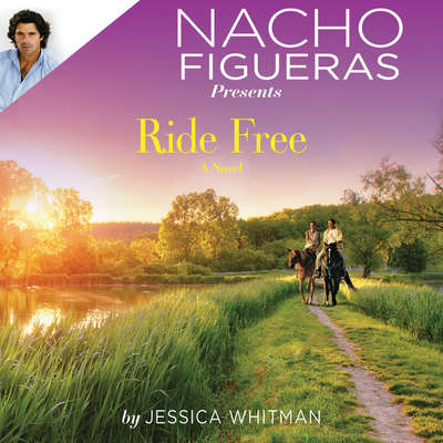 Nacho Figueras Presents: Ride Free Audiobook, by Jessica Whitman