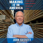 Making It in America: A 12-Point Plan for Growing Your Business and Keeping Jobs at Home Audiobook, by John Bassett, Ellis Henican