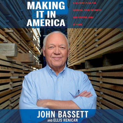 Making It in America: A 12-Point Plan for Growing Your Business and Keeping Jobs at Home Audiobook, by John Bassett