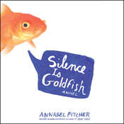 Silence Is Goldfish, by Annabel Pitcher