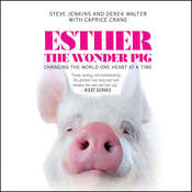 Esther the Wonder Pig: Changing the World One Heart at a Time Audiobook, by Steve Jenkins, Derek Walter, Caprice Crane