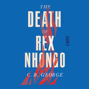 The Death of Rex Nhongo: A Novel, by C. B. George