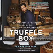 Truffle Boy: My Unexpected Journey through the Exotic Food Underground Audiobook, by Ian Purkayastha