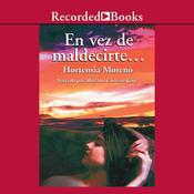 En vez de maldecirte Audiobook, by Hortensia Moreno