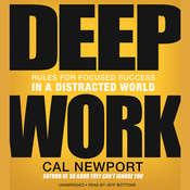 Deep Work: Rules for Focused Success in a Distracted World, by Cal Newport