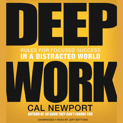 Deep Work: Rules for Focused Success in a Distracted World Audiobook, by