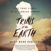 Trials of the Earth: The True Story of a Pioneer Woman Audiobook, by Mary Mann Hamilton