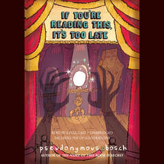 If Youre Reading This, Its Too Late Audiobook, by Pseudonymous Bosch
