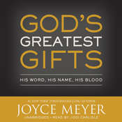 God's Greatest Gifts: His Word, His Name, His Blood, by Joyce Meyer