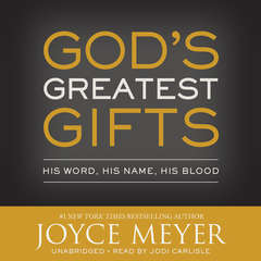 God's Greatest Gifts: His Word, His Name, His Blood Audiobook, by Joyce Meyer