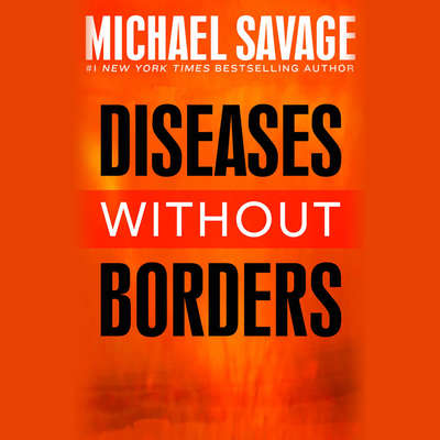 Diseases without Borders: Boosting Your Immunity Against Infectious Diseases from the Flu and Measles to Tuberculosis Audiobook, by Michael Savage