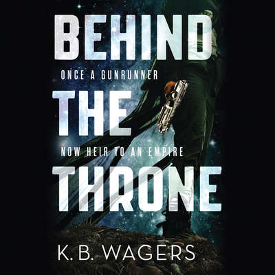 Behind the Throne Audiobook, by K. B. Wagers