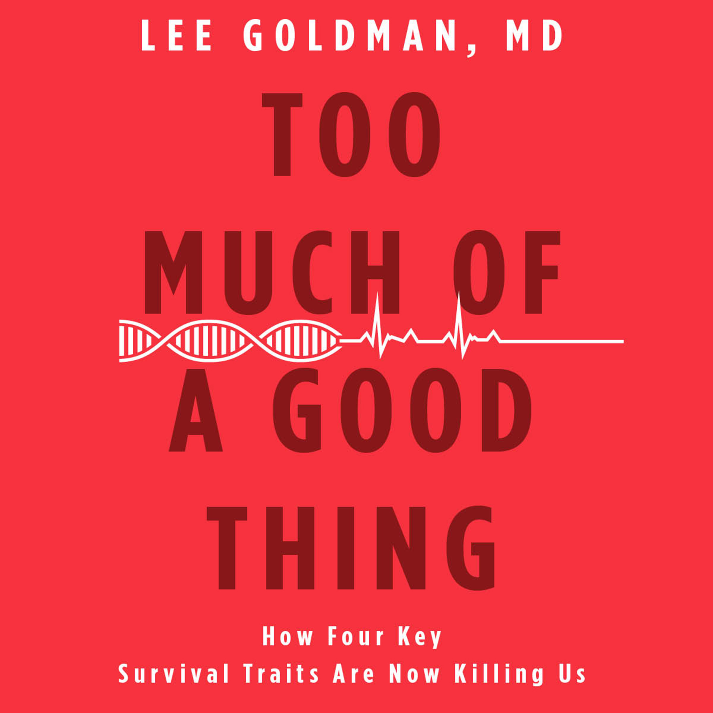 Printable Too Much of a Good Thing: How Four Key Survival Traits Are Now Killing Us Audiobook Cover Art