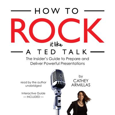 How to Rock It like a TED Talk: The Insider's Guide to Prepare and Deliver Powerful Presentations Audiobook, by Cathey Armillas