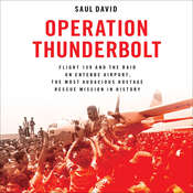 Operation Thunderbolt: Flight 139 and the Raid on Entebbe Airport, the Most Audacious Hostage Rescue Mission in History Audiobook, by Saul David