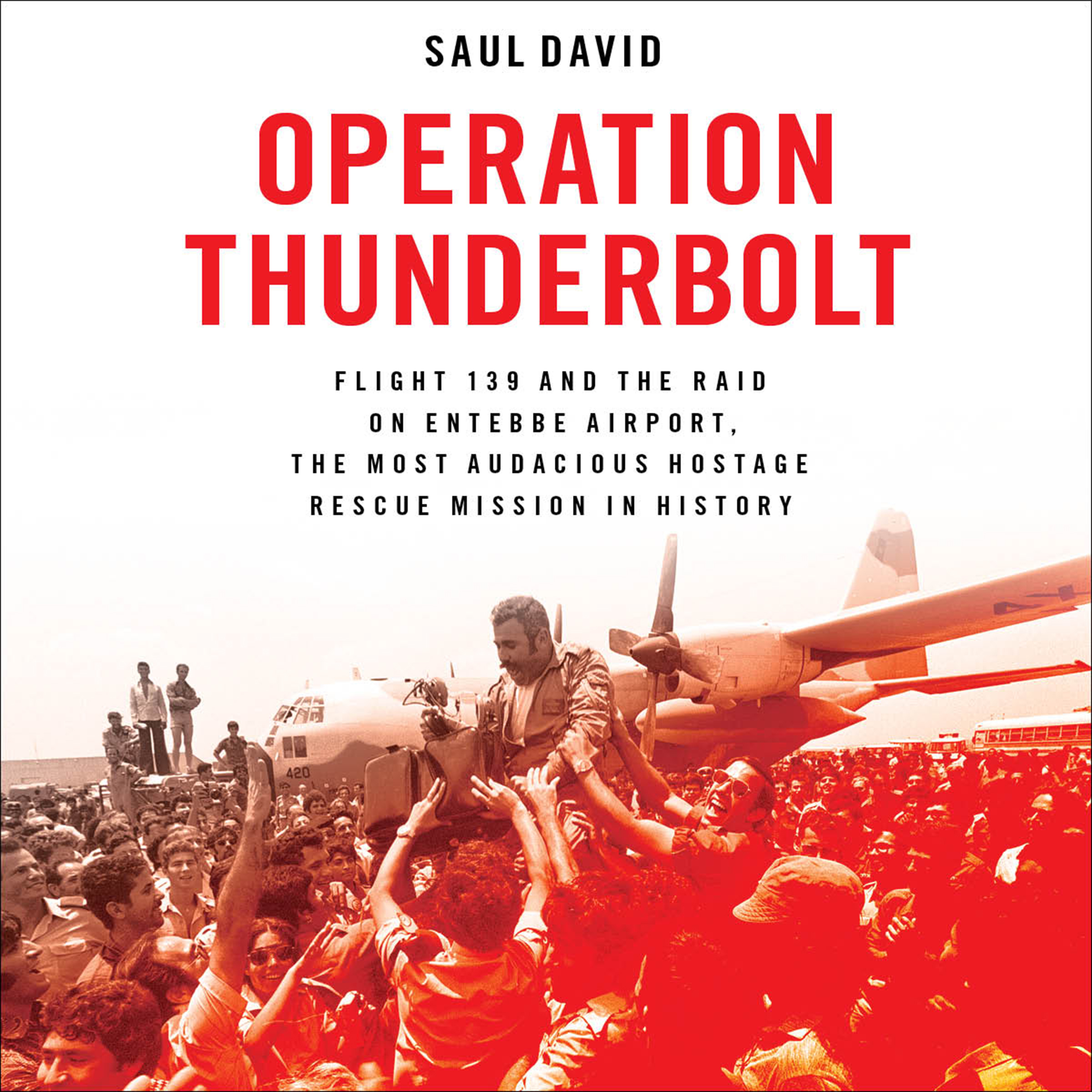 Printable Operation Thunderbolt: Flight 139 and the Raid on Entebbe Airport, the Most Audacious Hostage Rescue Mission in History Audiobook Cover Art