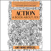 Action: A Book about Sex Audiobook, by Amy Rose Spiegel