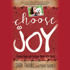 Choose Joy: Finding Hope and Purpose When Life Hurts Audiobook, by Sara Frankl, Mary Carver