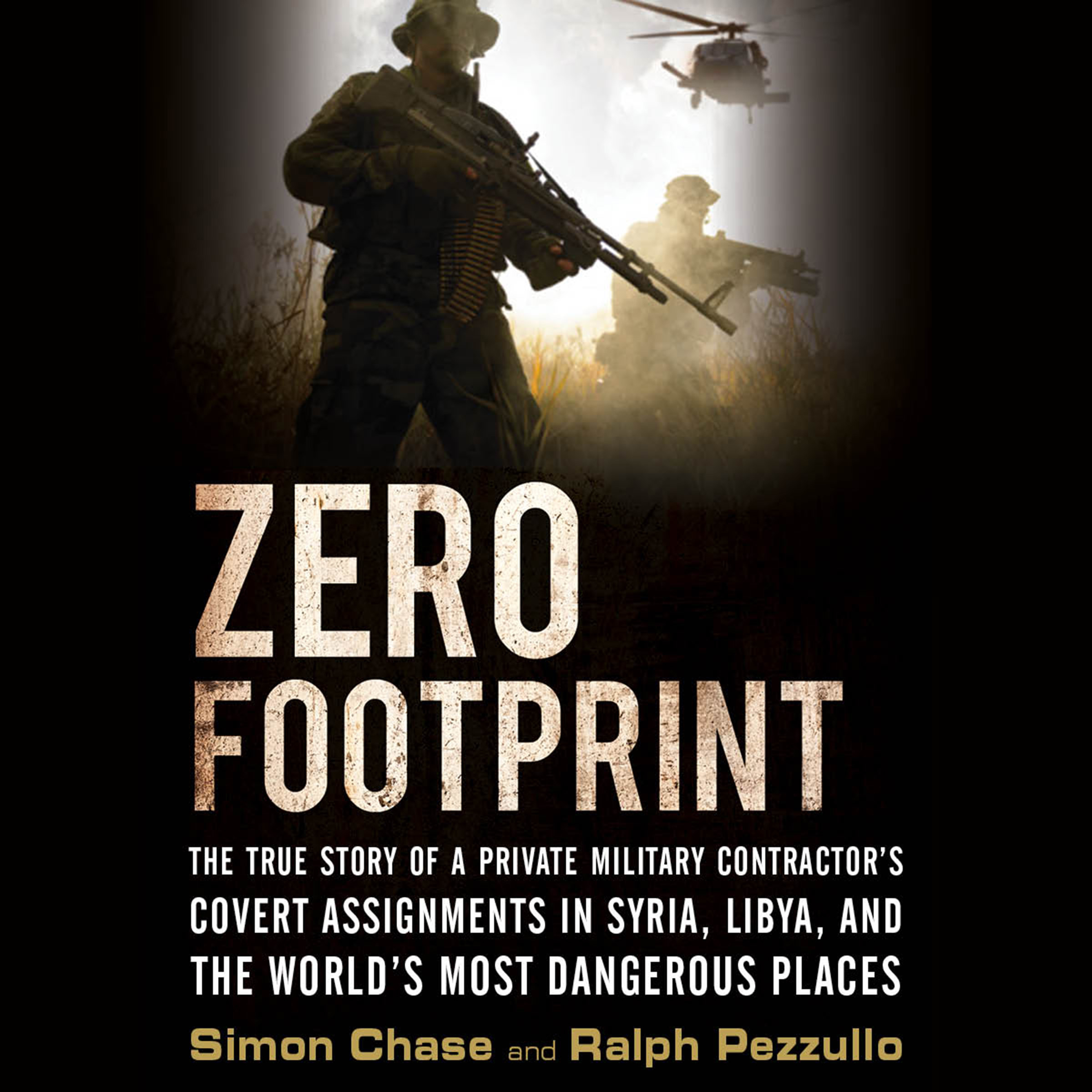 Printable Zero Footprint: The True Story of a Private Military Contractor¿s Covert Assignments in Syria, Libya, And the World¿s Most Dangerous Places Audiobook Cover Art