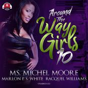 Around the Way Girls 10 Audiobook, by Ms. Michel Moore, Racquel Williams, Marlon P. S. White