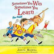 Sometimes You Win—Sometimes You Learn for Kids Audiobook, by John C. Maxwell, Steve Bjorkman