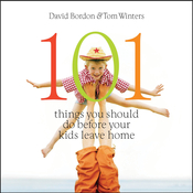 101 Things You Should Do before Your Kids Leave Home, by David Bordon, Tom Winters