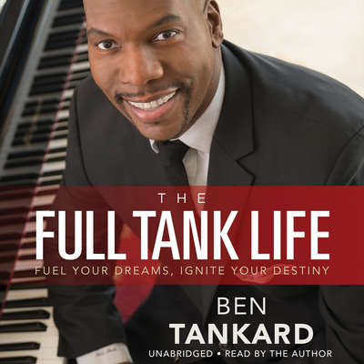 The Full Tank Life: Fuel Your Dreams, Ignite Your Destiny Audiobook, by Ben Tankard