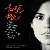 Bite Me: How Lyme Disease Stole My Childhood, Made Me Crazy, and Almost Killed Me, by Ally Hilfiger