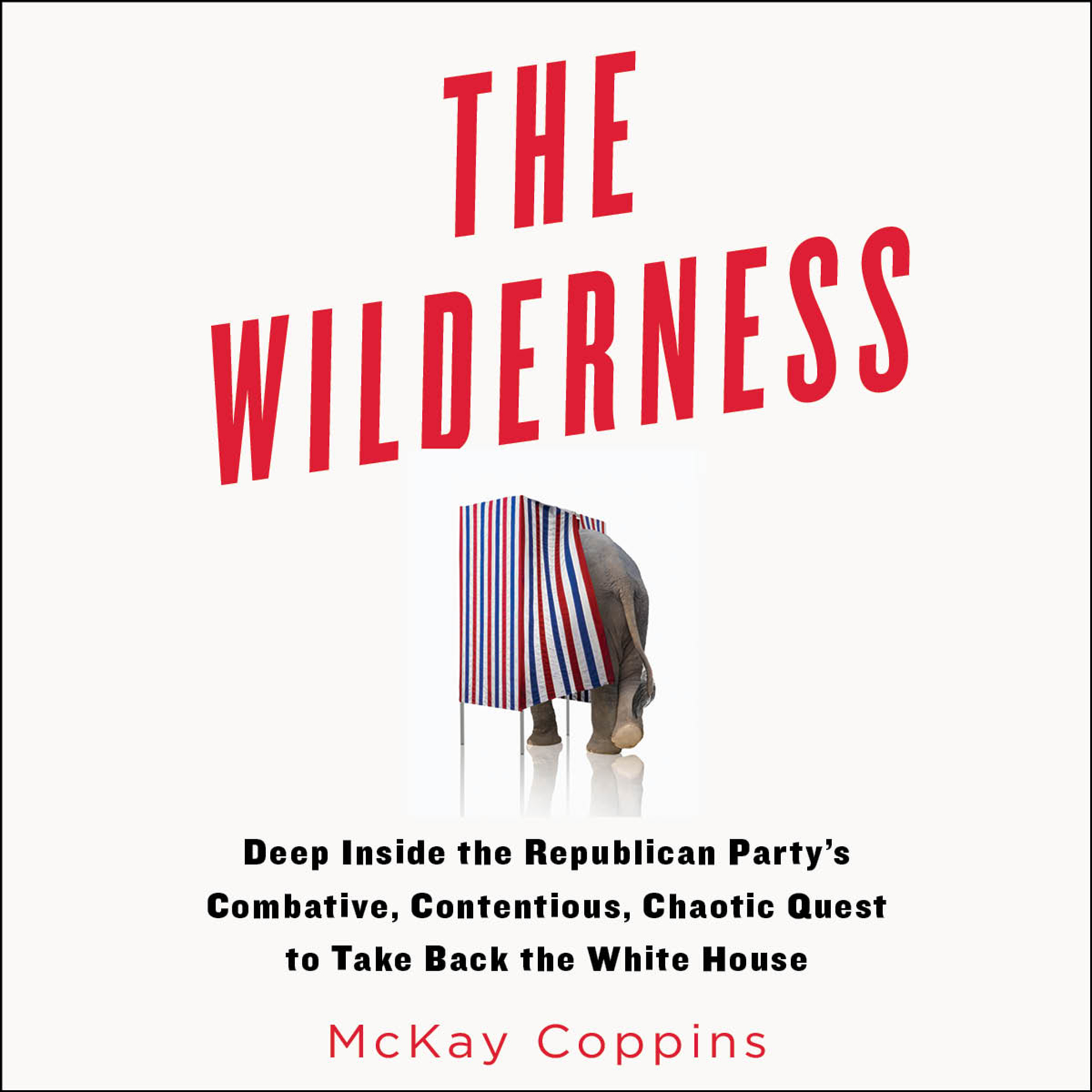 Printable The Wilderness: Deep inside the Republican Party's Combative, Contentious, Chaotic Quest to Take Back the White House Audiobook Cover Art
