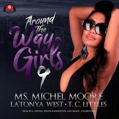 Around the Way Girls 9 Audiobook, by Ms. Michel Moore, LaTonya West, T. C. Littles