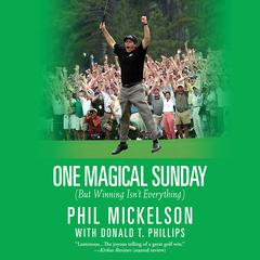 One Magical Sunday: (But Winning Isnt Everything) Audiobook, by Phil Mickelson