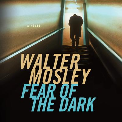 Fear of the Dark: A Novel Audiobook, by Walter Mosley