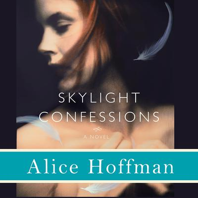 Skylight Confessions: A Novel Audiobook, by Alice Hoffman
