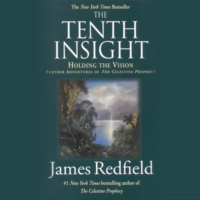 The Tenth Insight: Holding the Vision; A Concise Guide Audiobook, by James Redfield