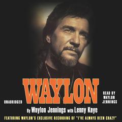 Waylon: An Autobiography Audiobook, by Lenny Kaye, Waylon Jennings