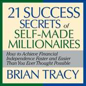 The 21 Success Secrets of Self-Made Millionaires: How to Achieve Financial Independence Faster and Easier Than You Ever Thought Possible Audiobook, by Brian Tracy