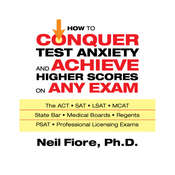 How to Conquer Test Anxiety and Achieve Higher Scores on Any Exam Audiobook, by Neil Fiore