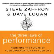 The Three Laws of Performance: Rewriting the Future of Your Organization and Your Life Audiobook, by Steve Zaffron, Dave Logan