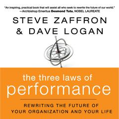 The Three Laws of Performance: Rewriting the Future of Your Organization and Your Life Audiobook, by Dave Logan, Steve Zaffron