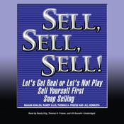 Sell, Sell, Sell!: Lets Get Real or Lets Not Play; Sell Yourself First; Snap Selling Audiobook, by Mahan Khalsa, Randy Illig, Thomas A. Freese, Jill Konrath