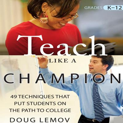 Teach Like a Champion: 49 Techniques that Put Students on the Path to College Audiobook, by Doug Lemov
