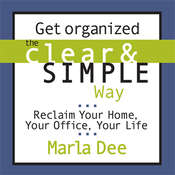 Get Organized the Clear and Simple Way: Reclaim Your Home, Your Office, Your Life Audiobook, by Marla Dee