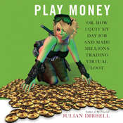 Play Money: Or, How I Quit My Day Job and Made Millions Trading Virtual Loot Audiobook, by Julian Dibbell