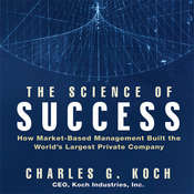 The Science of Success: How Market-Based Management Built the Worlds Largest Private Company Audiobook, by Charles G. Koch