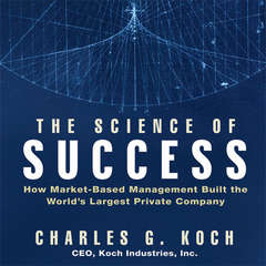The Science Success: How Market-Based Management Built the Worlds Largest Private Company Audiobook, by Charles G. Koch