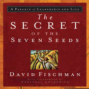 The Secret of the Seven Seeds: A Parable of Leadership and Life, by David Fischman